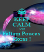 KEEP CALM AND Faltam Poucas  Horas ! - Personalised Poster A4 size