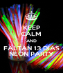 KEEP CALM AND FALTAN 13 DIAS NEON PARTY - Personalised Poster A4 size