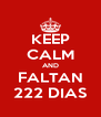 KEEP CALM AND FALTAN 222 DIAS - Personalised Poster A4 size