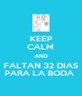 KEEP CALM AND FALTAN 32 DIAS PARA LA BODA  - Personalised Poster A4 size