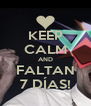 KEEP CALM AND FALTAN 7 DÍAS! - Personalised Poster A4 size