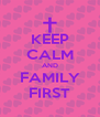 KEEP CALM AND FAMILY FIRST - Personalised Poster A4 size