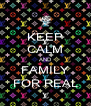 KEEP CALM AND FAMILY FOR REAL - Personalised Poster A4 size