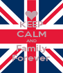KEEP CALM AND Family Forever - Personalised Poster A4 size