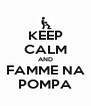KEEP CALM AND FAMME NA POMPA - Personalised Poster A4 size
