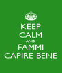 KEEP CALM AND FAMMI CAPIRE BENE - Personalised Poster A4 size