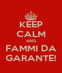 KEEP CALM AND FAMMI DA GARANTE! - Personalised Poster A4 size