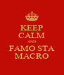 KEEP CALM AND FAMO STA MACRO - Personalised Poster A4 size