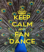 KEEP CALM AND FAN DANCE - Personalised Poster A4 size