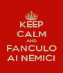 KEEP CALM AND FANCULO AI NEMICI - Personalised Poster A4 size