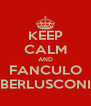 KEEP CALM AND FANCULO BERLUSCONI - Personalised Poster A4 size