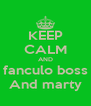 KEEP CALM AND fanculo boss And marty - Personalised Poster A4 size