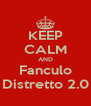 KEEP CALM AND Fanculo Distretto 2.0 - Personalised Poster A4 size