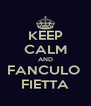 KEEP CALM AND FANCULO  FIETTA - Personalised Poster A4 size