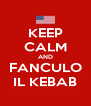 KEEP CALM AND FANCULO IL KEBAB - Personalised Poster A4 size