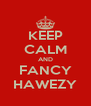 KEEP CALM AND FANCY HAWEZY - Personalised Poster A4 size