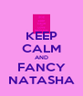 KEEP CALM AND FANCY NATASHA - Personalised Poster A4 size