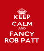 KEEP CALM AND FANCY ROB PATT - Personalised Poster A4 size