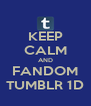 KEEP CALM AND FANDOM TUMBLR 1D - Personalised Poster A4 size