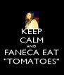 """KEEP CALM AND FANECA EAT """"TOMATOES"""" - Personalised Poster A4 size"""
