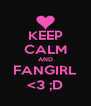 KEEP CALM AND FANGIRL <3 ;D - Personalised Poster A4 size