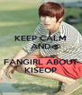 KEEP CALM AND  FANGIRL ABOUT KISEOP - Personalised Poster A4 size