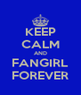 KEEP CALM AND FANGIRL FOREVER - Personalised Poster A4 size