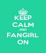 KEEP CALM AND FANGIRL ON - Personalised Poster A4 size