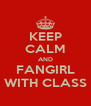 KEEP CALM AND FANGIRL WITH CLASS - Personalised Poster A4 size