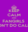 KEEP CALM AND FANGIRLS  DON'T DO CALM!! - Personalised Poster A4 size