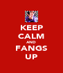 KEEP CALM AND FANGS UP - Personalised Poster A4 size