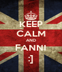 KEEP CALM AND FANNI :] - Personalised Poster A4 size