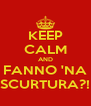 KEEP CALM AND FANNO 'NA SCURTURA?! - Personalised Poster A4 size