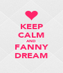 KEEP CALM AND FANNY DREAM - Personalised Poster A4 size