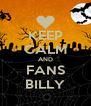 KEEP CALM AND FANS BILLY - Personalised Poster A4 size