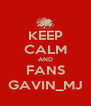 KEEP CALM AND FANS GAVIN_MJ - Personalised Poster A4 size