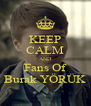 KEEP CALM AND Fans Of Burak YÖRÜK - Personalised Poster A4 size
