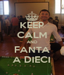 KEEP CALM AND FANTA A DIECI - Personalised Poster A4 size