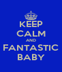 KEEP CALM AND FANTASTIC BABY - Personalised Poster A4 size