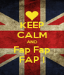 KEEP CALM AND Fap Fap FAP ! - Personalised Poster A4 size