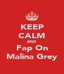 KEEP CALM AND Fap On Malina Grey - Personalised Poster A4 size