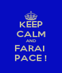 KEEP CALM AND FARAI  PACE ! - Personalised Poster A4 size