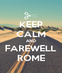 KEEP CALM AND FAREWELL ROME - Personalised Poster A4 size