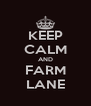 KEEP CALM AND FARM LANE - Personalised Poster A4 size
