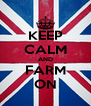 KEEP CALM AND FARM ON - Personalised Poster A4 size