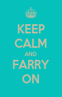 KEEP CALM AND FARRY ON - Personalised Poster A4 size