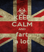 KEEP CALM AND fart a lot - Personalised Poster A4 size