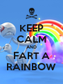 KEEP CALM AND FART A RAINBOW - Personalised Poster A4 size