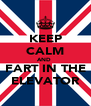 KEEP CALM AND  FART IN THE ELEVATOR - Personalised Poster A4 size