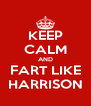 KEEP CALM AND FART LIKE HARRISON - Personalised Poster A4 size